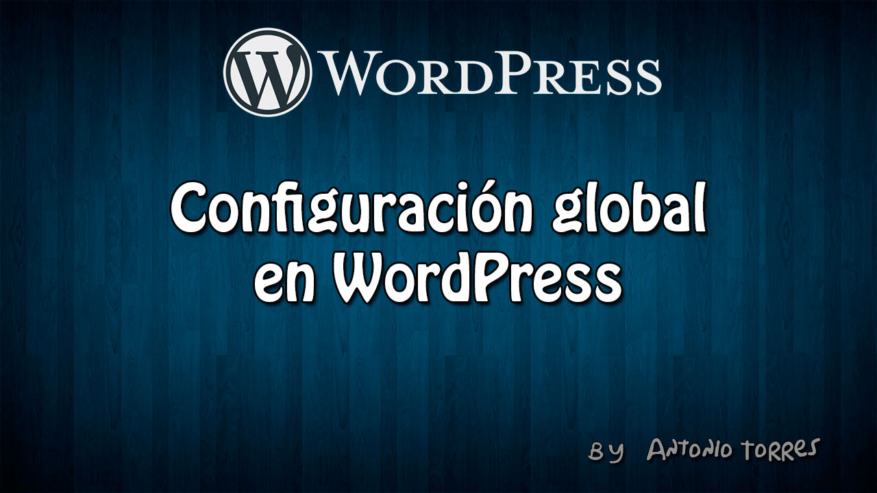 Configuración Global WordPress | Video #3